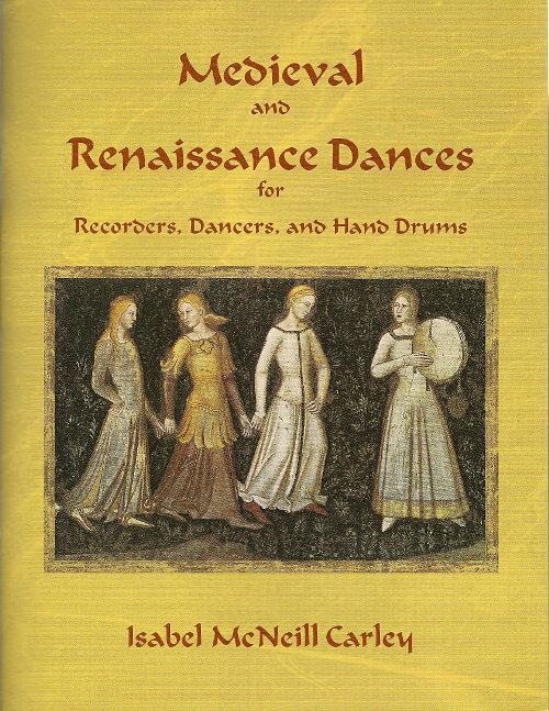 Medieval and Renaissance Dances for Recorders, Dancers and Hand Drums<br>Isabel McNeill Carley