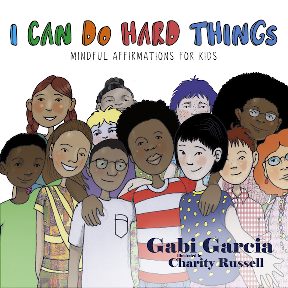 I Can Do Hard Things:  Mindful Affirmations for Kids<br>Gabi Garcia