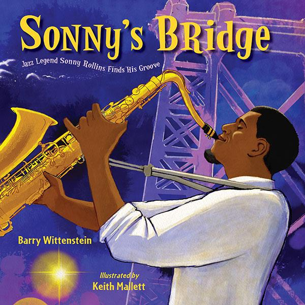 <!-- 1 -->Sonny's Bridge: Jazz Legend Sonny Rollins Finds His Groove<br>Barry Wittenstein