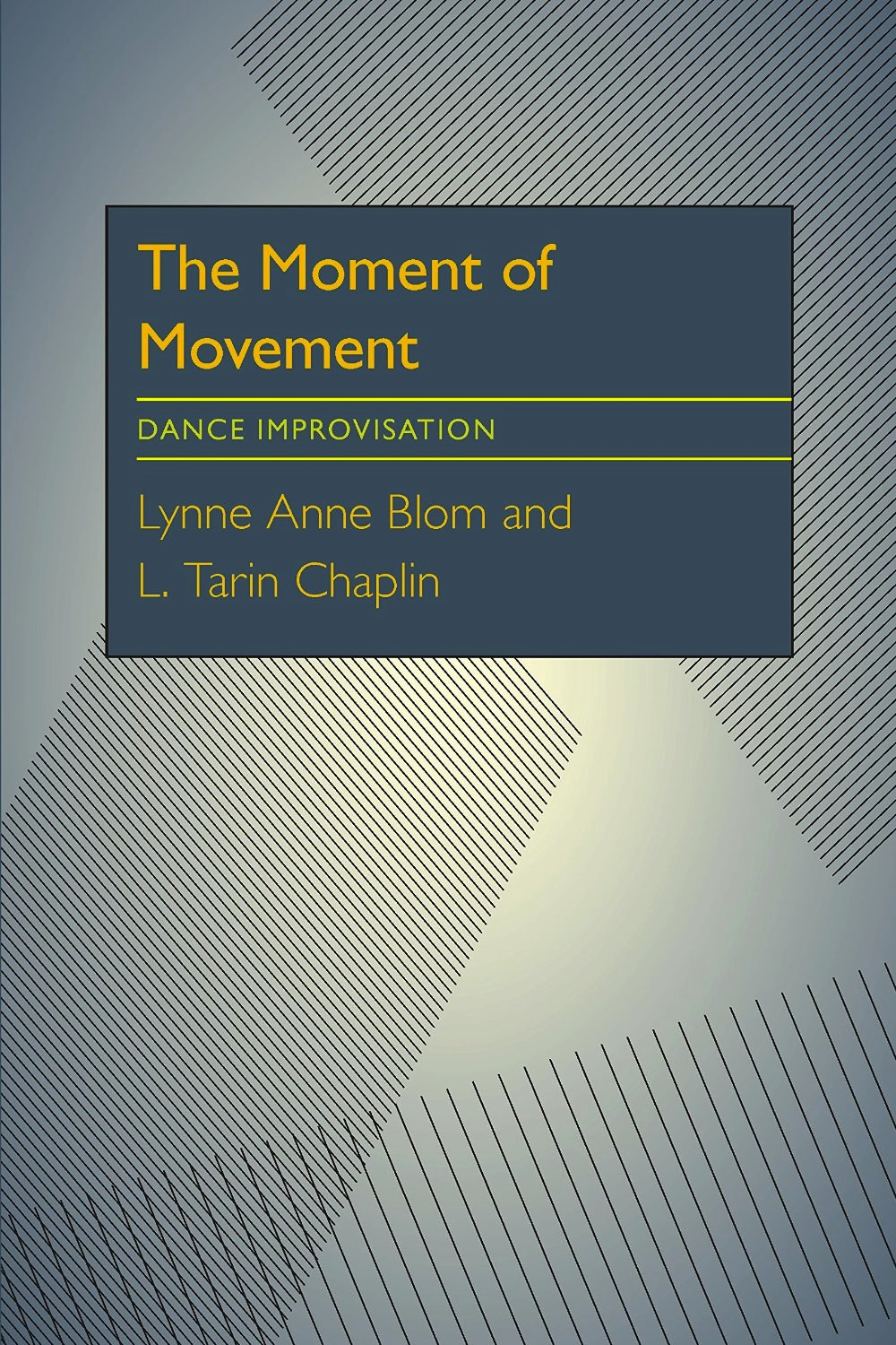 The Moment of Movement: Dance Improvisation<br>Lynne Anne Blom and L. Tarin Chaplin