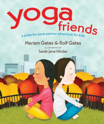 Yoga Friends:  A Pose-by-Pose Partner Adventure for Kids<br>Mariam Gates and Rolf Gates